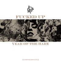 "FUCKED UP ""Year Of The Hare"" LP"