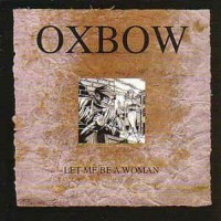 "OXBOW ""Let Me Be A Woman"" CD"
