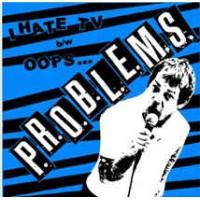 "P.R.O.B.L.E.M.S. ""I Hate TV / Oops..."" (problems) 7""EP"