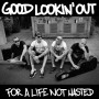 "GOOD LOOKIN' OUT ""For a Life Not Wasted"" LP"