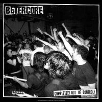 """BETERCORE """"Completely Out Of Control. Discography 2003-1998."""" LP"""