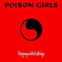 "POISON GIRLS ""Chappaquiddick Bridge"" LP+7""EP"