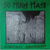 "SO MUCH HATE ""Koncert Oświęcim"" LP"