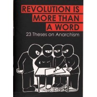 Revolution Is More Than A Word. 23 Theses on Anarchism. - book