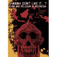 Shariah Don't Like It...? Punk And Religion in Indonesia. [Howard Zindiq] – książka