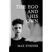 The Ego and His Own [Max Stirner] – book