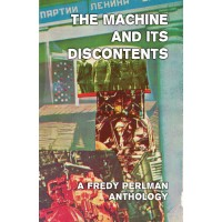 The Machine and its Discontents, Anthology [Fredy Perlman] – book