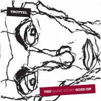 "TROTTEL ""The Same Story Goes On"" LP"