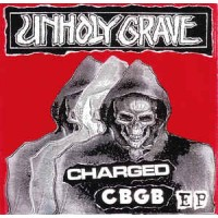 "UNHOLY GRAVE  ""Charged CBGB"" 7""EP"