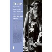 Trans. Wyznania anarchistki, która zdradziła punk rocka [Laura Jane Grace , Dan Ozzi] - książka