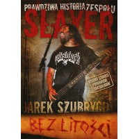Bez litości. Prawdziwa historia zespołu Slayer [Jarosław Szubrycht] – book