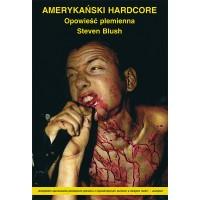 Amerykański Hardcore - Opowieść plemienna [Steven Blush] – książka