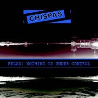 """CHISPAS """"Relax! Nothing is Under Control"""" LP"""