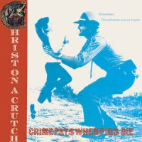 "CHRIST ON A CRUTCH ""Crime pays..."" LP"