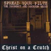 "CHRIST ON A CRUTCH ""Spread your filth"" CD"