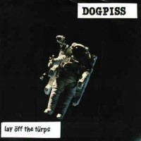 "DOGPISS ""Lay off the turps"" 7""EP"