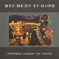 "HIS HERO IS GONE ""Fifteen counts of arson"" CD"