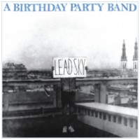 "A BIRTHDAY PARTY BAND ""Lead Sky"" CD"