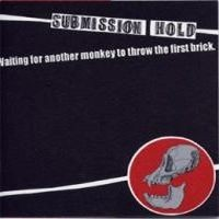 "SUBMISSION HOLD ""Waitin for another monkey to throw the first brick"" CD"