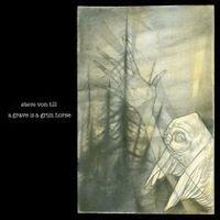 "VON TILL, Steve (NEUROSIS) ""A Grave Is A Grim Horse"" CD"