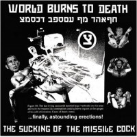 """WORLD BURNS TO DEATH """"The sucking of the missile cock"""" CD"""