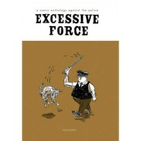 Excessive Force. A Comix Anthology Against The Police.