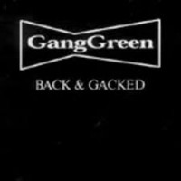 "GANG GREEN ""Back & Gacked"" CD"