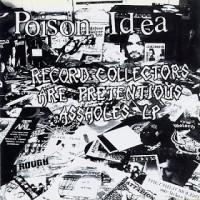 "POISON IDEA ""Record Collectors Are Pretentious Assholes"" LP"