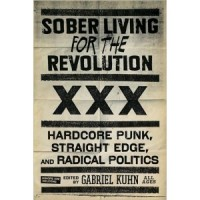 Sober Living for the Revolution: Hardcore Punk, Straight Edge And Radical Politics [Gabriel Kuhn] - book