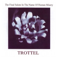 "TROTTEL ""The Final Salute In The Name Of Human Misery"" CD"
